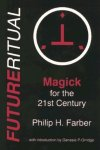 FUTURERITUAL: Magick for the 21st Century by Philip H. Farber